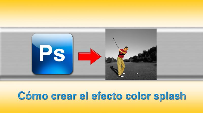 Videotutorial Adobe Photoshop: cómo crear el efecto color splash