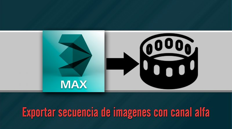 Video tutorial Autodesk 3DS MAX: cómo exportar animación con canal alfa (alpha channel) 3DS MAX